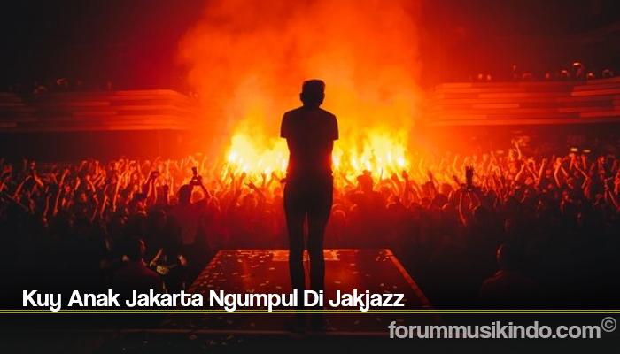 Kuy Anak Jakarta Ngumpul Di Jakjazz`