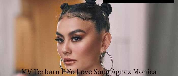 MV Terbaru F Yo Love Song Agnez Monica Jadi Sutradaranya
